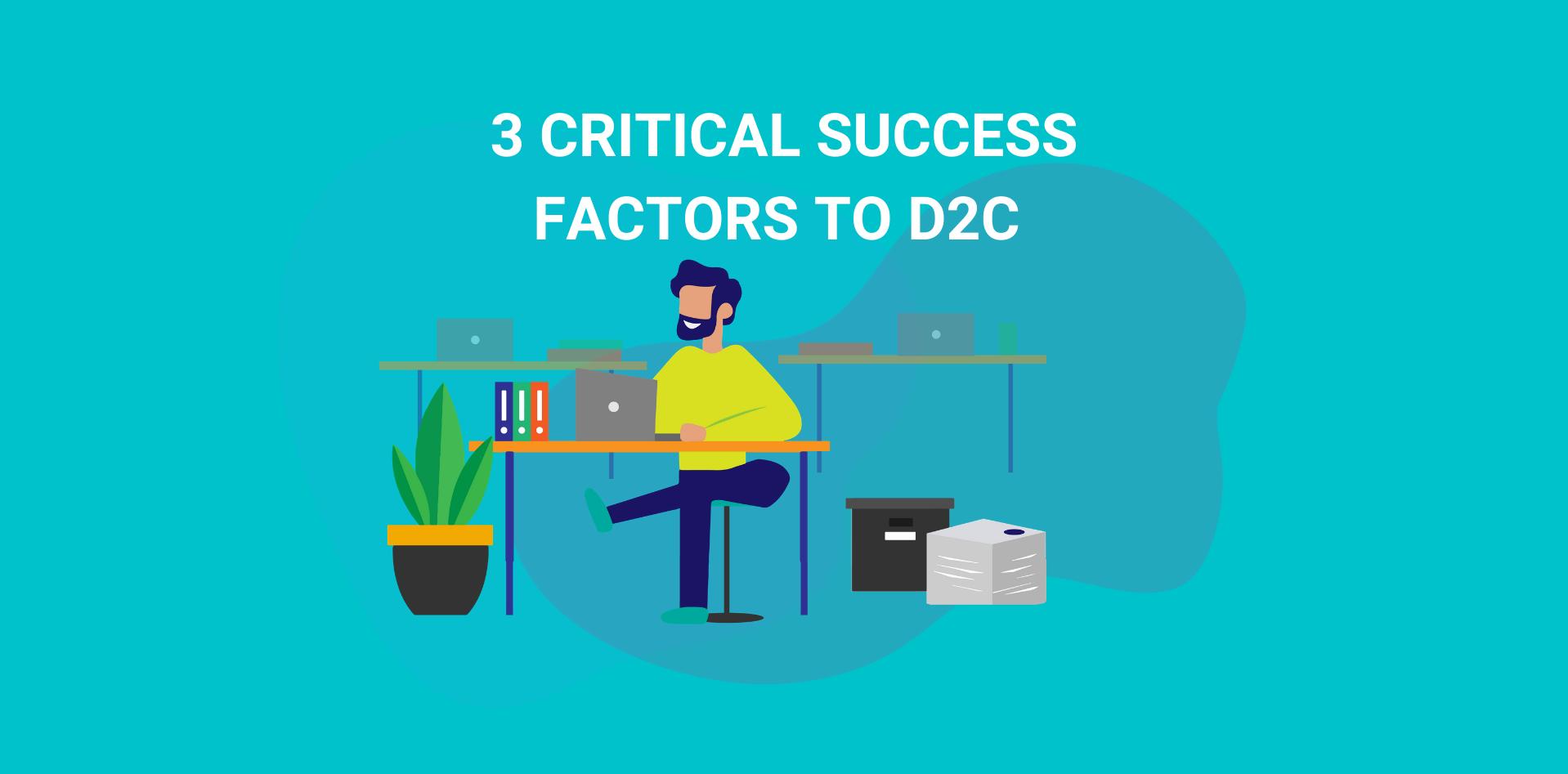 3 critical success factors before you go D2C