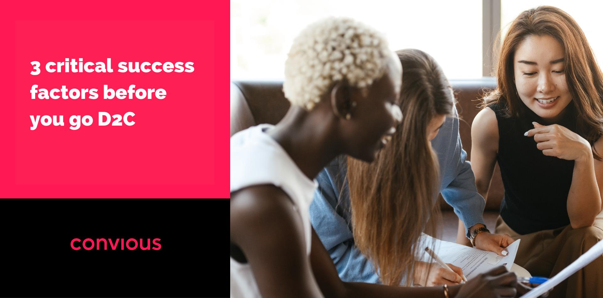 3 critical success factors before you go D2C Convious