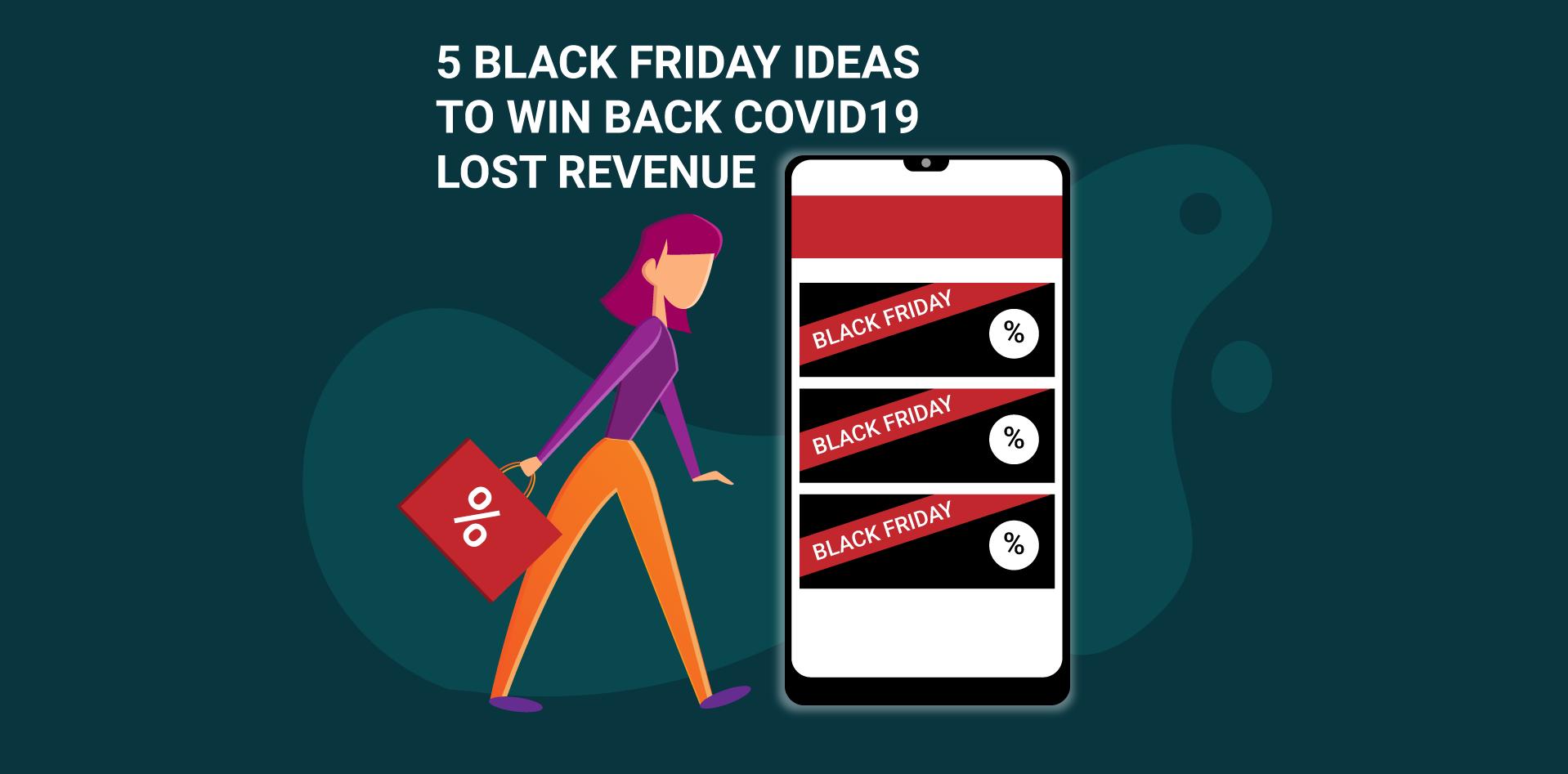 Black Friday Ideas to win back COVID19 lost revenue