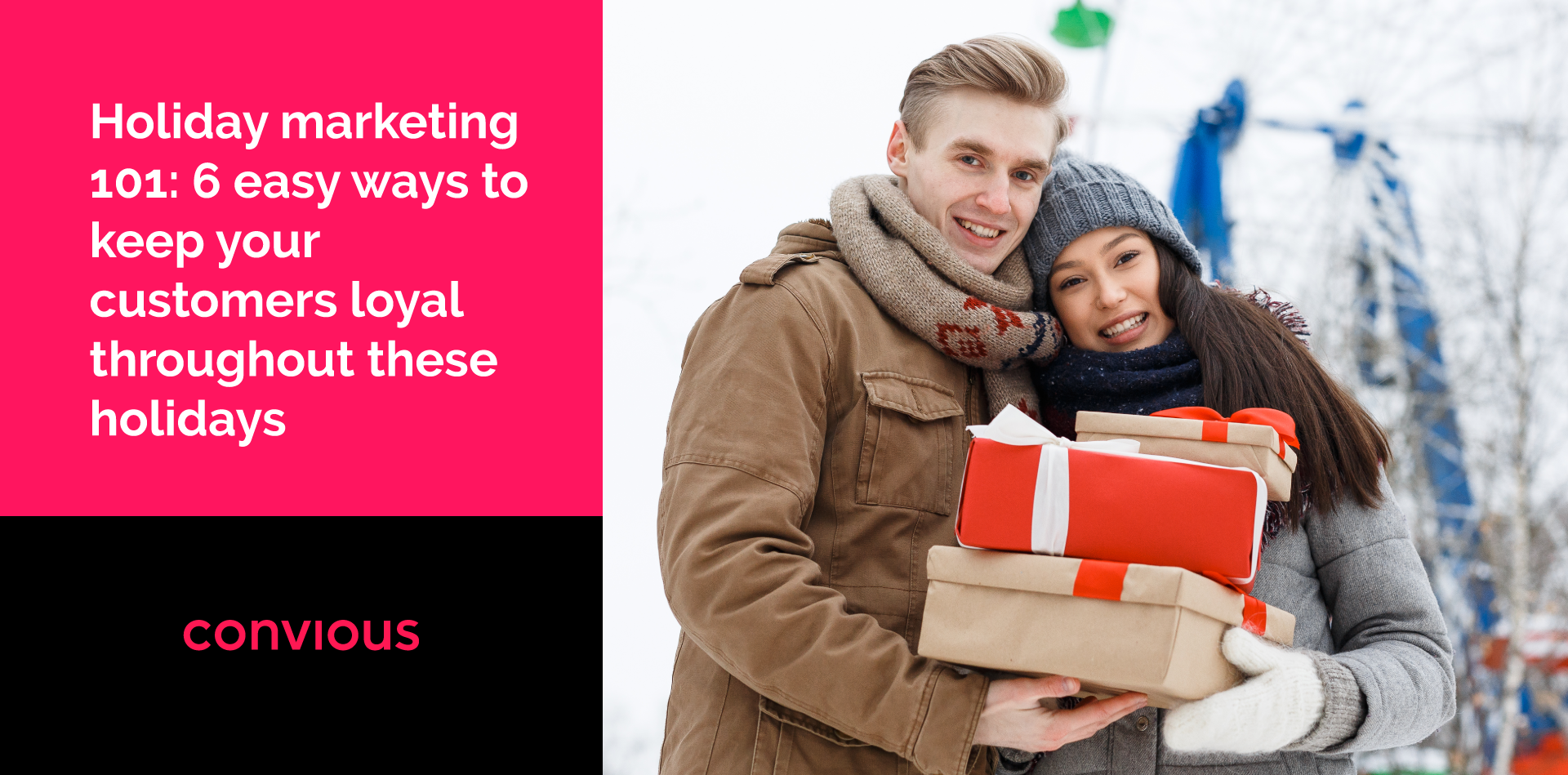 Holiday marketing 101: 6 easy ways to keep your customers loyal throughout these holidays