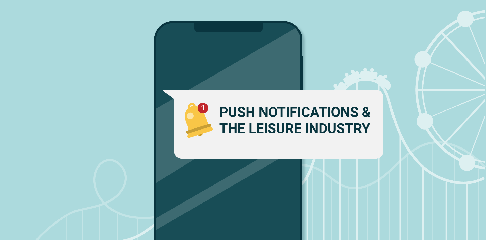 The Benefits of Push Notifications in the leisure industry
