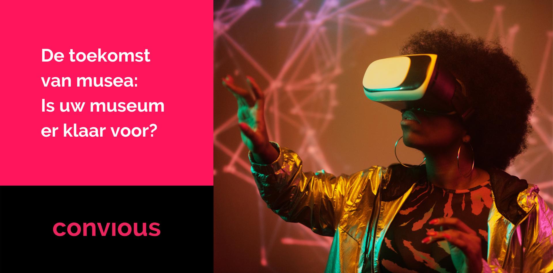 De toekomst van musea: Is uw museum er klaar voor?